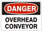 DANGER OVERHEAD CONVEYOR Signs - Choose 7 X 10 - 10 X 14, Pressure Sensitive Vinyl, Plastic or Aluminum.