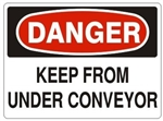 DANGER KEEP FROM UNDER CONVEYOR Sign - Choose 7 X 10 - 10 X 14, Pressure Sensitive Vinyl, Plastic or Aluminum.