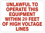 UNLAWFUL TO OPERATE THIS EQUIPMENT WITHIN 20 FEET OF HIGH VOLTAGE LINES, Sign, Choose 7 X 10 - 10 X 14, Pressure Sensitive Vinyl, Plastic or Aluminum.