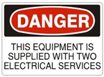 Danger This Equipment Is Supplied With Two Electrical Services Sign - Choose 7 X 10 - 10 X 14, Pressure Sensitive Vinyl, Plastic or Aluminum.
