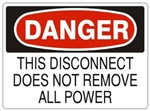 DANGER THIS DISCONNECT DOES NOT REMOVE ALL POWER Sign - Choose 7 X 10 - 10 X 14, Pressure Sensitive Vinyl, Plastic or Aluminum.