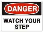 DANGER WATCH YOUR STEP Sign - Choose 7 X 10 - 10 X 14, Self Adhesive Vinyl, Plastic or Aluminum.