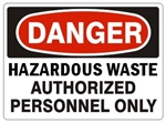 DANGER HAZARDOUS WASTE AUTHORIZED PERSONNEL ONLY Sign - Choose 7 X 10 - 10 X 14, Self Adhesive Vinyl, Plastic or Aluminum.