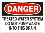 DANGER TREATED WATER SYSTEM DO NOT PUMP INTO DRAIN Sign - Choose 7 X 10 - 10 X 14, Self Adhesive Vinyl, Plastic or Aluminum.