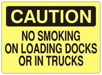 CAUTION NO SMOKING ON LOADING DOCKS OR IN TRUCKS Sign - Choose 7 X 10 - 10 X 14, Self Adhesive Vinyl, Plastic or Aluminum.