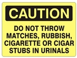 CAUTION DO NOT THROW MATCHES, RUBBISH, CIGARETTE OR CIGAR STUBS IN URINALS Sign - Choose 7 X 10 - 10 X 14, Self Adhesive Vinyl, Plastic or Aluminum.