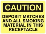 CAUTION DEPOSIT MATCHES AND ALL SMOKING MATERIAL IN THIS RECEPTACLE Sign - Choose 7 X 10 - 10 X 14, Self Adhesive Vinyl, Plastic or Aluminum.
