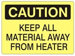 CAUTION KEEP ALL MATERIAL AWAY FROM HEATER Sign - Choose 7 X 10 - 10 X 14, Self Adhesive Vinyl, Plastic or Aluminum.