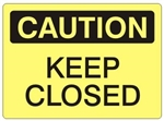 CAUTION KEEP CLOSED Sign - Choose 7 X 10 - 10 X 14, Self Adhesive Vinyl, Plastic or Aluminum.