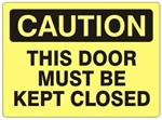 CAUTION THIS DOOR MUST BE KEPT CLOSED Sign - Choose 7 X 10 - 10 X 14, Self Adhesive Vinyl, Plastic or Aluminum.