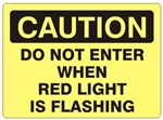 CAUTION DO NOT ENTER WHEN RED LIGHT IS FLASHING Sign - Choose 7 X 10 - 10 X 14, Self Adhesive Vinyl, Plastic or Aluminum.