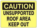 CAUTION UNSUPPORTED ROOF AREA KEEP OUT  Sign - Choose 7 X 10 - 10 X 14, Self Adhesive Vinyl, Plastic or Aluminum.