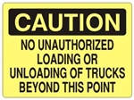 Caution No Unauthorized Loading or Unloading of Trucks Beyond This Point Sign - Choose 7 X 10 - 10 X 14, Self Adhesive Vinyl, Plastic or Aluminum.