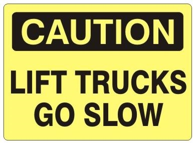 CAUTION LIFT TRUCKS GO SLOW Sign - Choose 7 X 10 - 10 X 14, Self Adhesive Vinyl, Plastic or Aluminum.