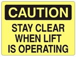 CAUTION STAY CLEAR WHEN LIFT IS OPERATING Sign - Choose 7 X 10 - 10 X 14, Self Adhesive Vinyl, Plastic or Aluminum.
