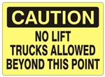 CAUTION NO LIFT TRUCKS ALLOWED BEYOND THIS POINT Sign - Choose 7 X 10 - 10 X 14, Self Adhesive Vinyl, Plastic or Aluminum.