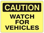 CAUTION WATCH FOR VEHICLES Sign - Choose 7 X 10 - 10 X 14, Self Adhesive Vinyl, Plastic or Aluminum.
