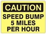 CAUTION SPEED BUMP 5 MILES PER HOUR Sign - Choose 7 X 10 - 10 X 14, Self Adhesive Vinyl, Plastic or Aluminum.