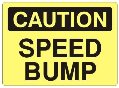 CAUTION SPEED BUMP Sign - Choose 7 X 10 - 10 X 14, Self Adhesive Vinyl, Plastic or Aluminum.