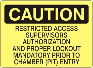Caution Restricted Access Supervisors Authorization and Proper Lockout Mandatory Prior to Chamber (Pit) Entry Sign - Choose 7 X 10 - 10 X 14, Self Adhesive Vinyl, Plastic or Aluminum.