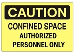 CAUTION CONFINED SPACE AUTHORIZED PERSONNEL ONLY Sign - Choose 7 X 10 - 10 X 14, Self Adhesive Vinyl, Plastic or Aluminum.