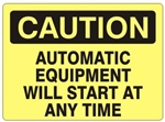 CAUTION AUTOMATIC EQUIPMENT WILL START AT TIME Sign - Choose 7 X 10 - 10 X 14, Self Adhesive Vinyl, Plastic or Aluminum.