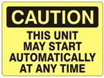 CAUTION THIS UNIT MAY START AUTOMATICALLY AT ANT TIME Sign - Choose 7 X 10 - 10 X 14, Self Adhesive Vinyl, Plastic or Aluminum.