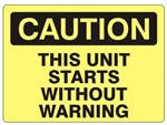 CAUTION THIS UNIT STARTS WITHOUT WARNING Sign - Choose 7 X 10 - 10 X 14, Self Adhesive Vinyl, Plastic or Aluminum.