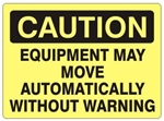 CAUTION EQUIPMENT MAY MOVE AUTOMATICALLY WITHOUT WARNING Sign - Choose 7 X 10 - 10 X 14, Self Adhesive Vinyl, Plastic or Aluminum.