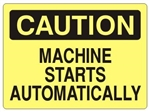 CAUTION MACHINE STARTS AUTOMATICALLY Sign - Choose 7 X 10 - 10 X 14, Self Adhesive Vinyl, Plastic or Aluminum.