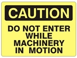 CAUTION DO NOT ENTER WHILE MACHINERY IN MOTION Sign - Choose 7 X 10 - 10 X 14, Self Adhesive Vinyl, Plastic or Aluminum.