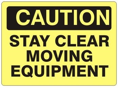 CAUTION STAY CLEAR MOVING EQUIPMENT Signs - Choose 7 X 10 - 10 X 14, Self Adhesive Vinyl, Plastic or Aluminum.