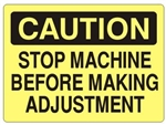 CAUTION STOP MACHINE BEFORE MAKING ADJUSTMENT Sign - Choose 7 X 10 - 10 X 14, Self Adhesive Vinyl, Plastic or Aluminum.
