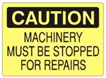 CAUTION MACHINERY MUST BE STOPPED FOR REPAIRS Sign - Choose 7 X 10 - 10 X 14, Self Adhesive Vinyl, Plastic or Aluminum.