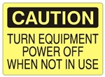 CAUTION TURN EQUIPMENT POWER OFF WHEN NOT IN USE Sign - Choose 7 X 10 - 10 X 14, Self Adhesive Vinyl, Plastic or Aluminum.