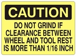 CAUTION DO NOT GRIND IF CLEARANCE BETWEEN WHEEL AND TOOL REST IS MORE THAN 1/16 INCH Sign - Choose 7 X 10 - 10 X 14, Self Adhesive Vinyl, Plastic or Aluminum.