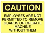 Caution Employees Are Not Permitted To Remove Guards or Operate Machine Without Them Sign - Choose 7 X 10 - 10 X 14, Pressure Sensitive Vinyl, Plastic or Aluminum.