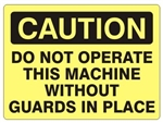CAUTION DO NOT OPERATE THIS MACHINE WITHOUT GUARDS IN PLACE Sign - Choose 7 X 10 - 10 X 14, Self Adhesive Vinyl, Plastic or Aluminum.