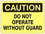 CAUTION DO NOT OPERATE WITHOUT GUARD, Sign - Choose 7 X 10 - 10 X 14, Self Adhesive Vinyl, Plastic or Aluminum.