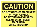 Caution Do Not Operate Machinery Without Guards, Do Not Remove Guards, Clean, Oil or Repair Machinery While in Motion Sign - Choose 7 X 10 - 10 X 14, Self Adhesive Vinyl, Plastic or Aluminum.