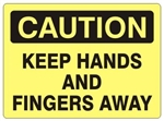 CAUTION KEEP HANDS AND FINGERS AWAY Sign - Choose 7 X 10 - 10 X 14, Self Adhesive Vinyl, Plastic or Aluminum.