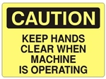 CAUTION KEEP HANDS CLEAR WHEN MACHINE IS OPERATING Sign - Choose 7 X 10 - 10 X 14, Self Adhesive Vinyl, Plastic or Aluminum.
