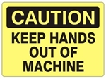 CAUTION KEEP HANDS OUT OF MACHINE Sign - Choose 7 X 10 - 10 X 14, Self Adhesive Vinyl, Plastic or Aluminum.