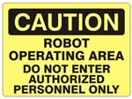 CAUTION ROBOT OPERATING AREA DO NOT ENTER AUTHORIZED PERSONNEL ONLY Sign - Choose 7 X 10 - 10 X 14, Self Adhesive Vinyl, Plastic or Aluminum.