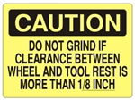 CAUTION DO NOT GRIND IF CLEARANCE BETWEEN WHEEL AND TOOL REST IS MORE THAN 1/8 INCH Sign - Choose 7 X 10 - 10 X 14, Self Adhesive Vinyl, Plastic or Aluminum.