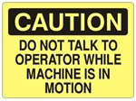 CAUTION DO NOT TALK TO OPERATOR WHILE MACHINE IS IN MOTION Sign - Choose 7 X 10 - 10 X 14, Self Adhesive Vinyl, Plastic or Aluminum.