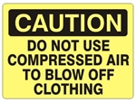 CAUTION DO NOT USE COMPRESSED AIR TO BLOW OFF CLOTHING Sign - Choose 7 X 10 - 10 X 14, Self Adhesive Vinyl, Plastic or Aluminum.