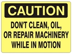 CAUTION DON'T CLEAN, OIL, OR REPAIR MACHINERY WHILE IN MOTION Sign - Choose 7 X 10 - 10 X 14, Self Adhesive Vinyl, Plastic or Aluminum.