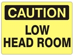 Caution Low Headroom Sign - Choose 7 X 10 - 10 X 14, Pressure Sensitive Vinyl, Plastic or Aluminum.