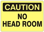 Caution No Head Room Sign - Choose 7 X 10 - 10 X 14, Pressure Sensitive Vinyl, Plastic or Aluminum.